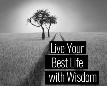 Live Your Best Life with Wisdom